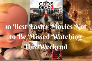 10 Best Easter Movies Not to Be Missed Watching This Weekend