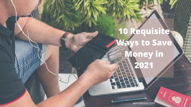 10 Requisite Ways to Save Money in 2021