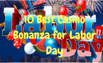 10 Best Casino Bonanza for Labor Day