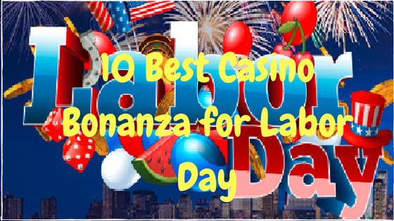 10 Best Casino Bonanza for Labor Day