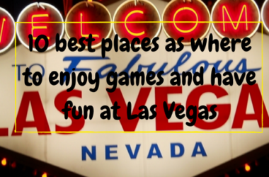 10 Best Places as Where to Enjoy Games and Have Fun at Las Vegas