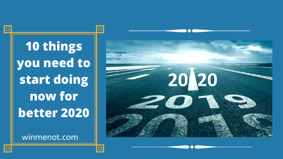 10 things you need to start doing now for better 2020