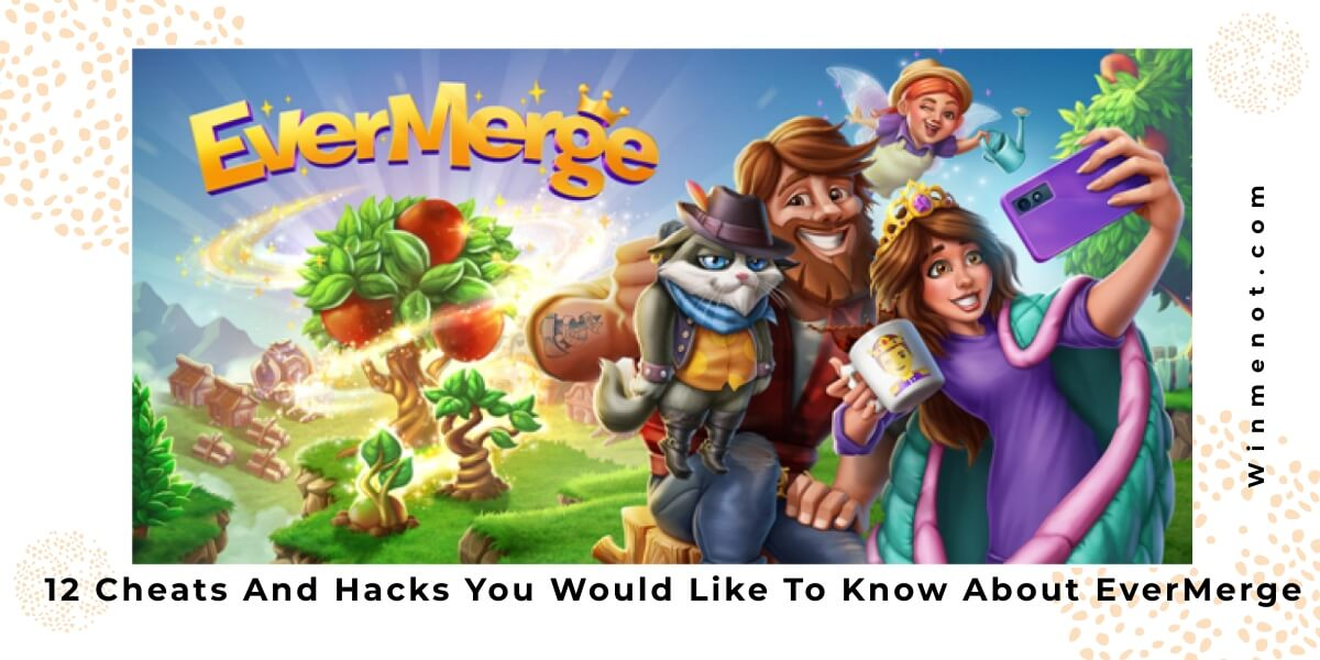 12 Cheats And Hacks You Would Like To Know About EverMerge