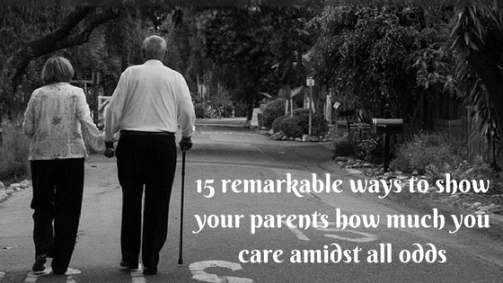 15 remarkable ways to show your parents how much you care amidst all odds