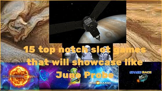 15 top notch slot games that will showcase like Juno Probe