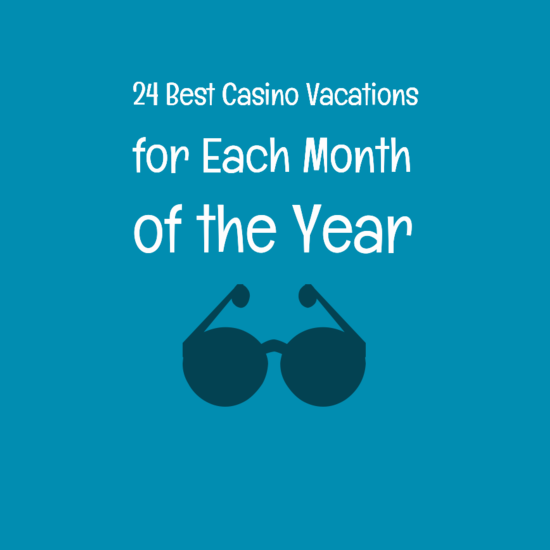 24 Best Casino Vacations for Each Month of the Year