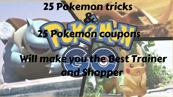 25 Pokemon tricks and 25 Pokemon coupons- Will make you the Best Trainer and Shopper