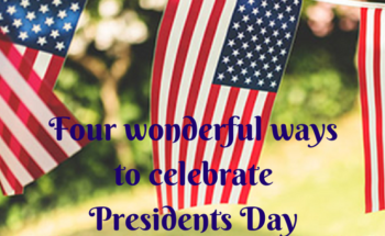 4 wonderful ways to celebrate Presidents Day