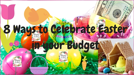8 Ways to Celebrate Easter in your Budget