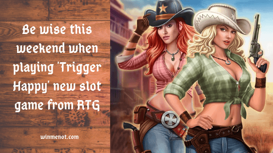 Be wise this weekend when playing Trigger Happy new slot game from RTG
