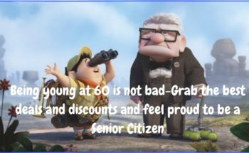 Being young at 60 is not bad- Grab the best deals and discounts and feel proud to be a Senior Citizen