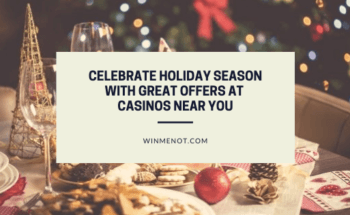 Celebrate Holiday Season with great offers at Casinos Near you