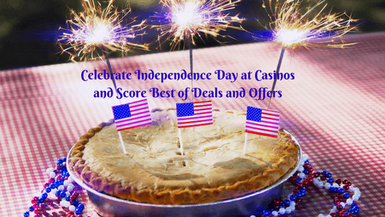Celebrate Independence Day at Casinos and score best of deals and offers