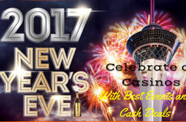 2017 New Year's Eve- Celebrate at Casinos with Best Events and Cash Deals