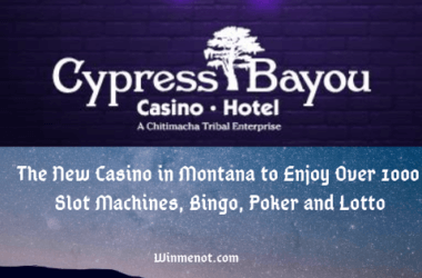 Cypress Bayou - The New Casino in Montana to Enjoy Over 1000 Slot Machines