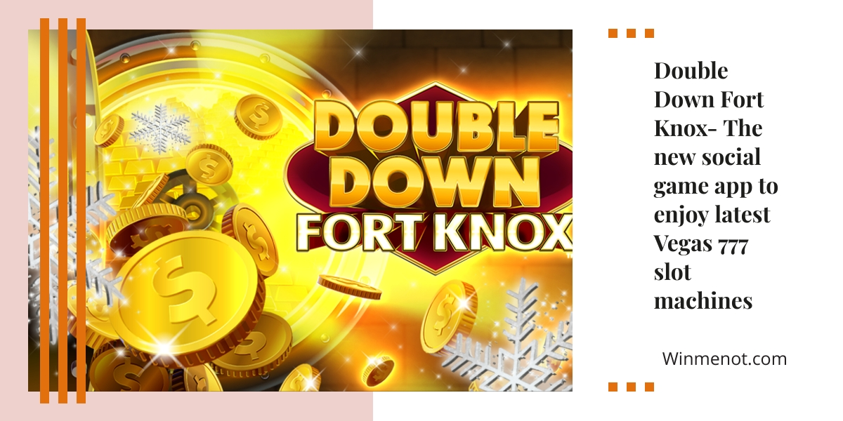 Double Down Fort Knox- The new social game app to enjoy latest Vegas 777 slot machines