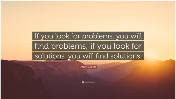 Find solutions instead of problems