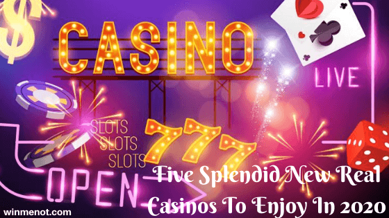 Five Splendid New Real Casinos To Enjoy In 2020