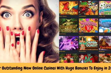 Four Outstanding New Online Casinos With Huge Bonuses To Enjoy in 2020