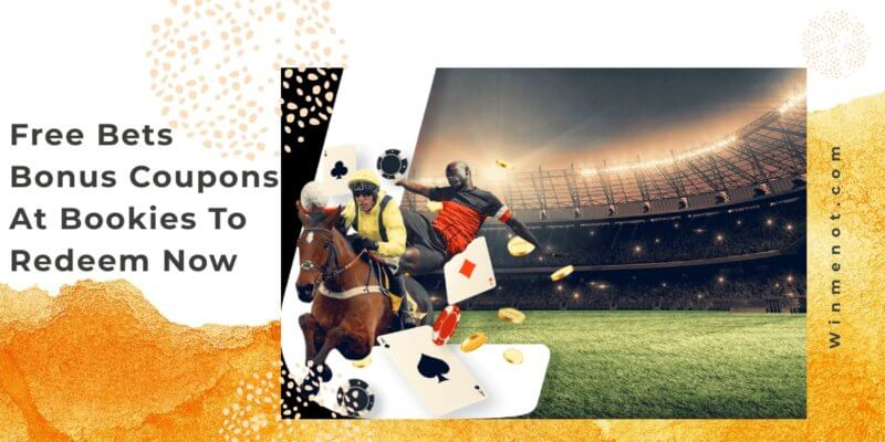 Free Bets Bonus Coupons At Bookies To Redeem Now