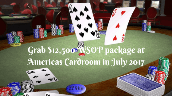 Grab $12,500 WSOP package at Americas Cardroom in July 2017