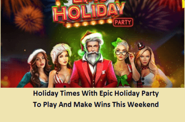Holiday Times With Epic Holiday Party To Play And Make Wins This Weekend