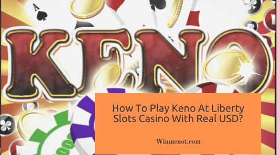 How To Play Keno At Liberty Slots Casino With Real USD