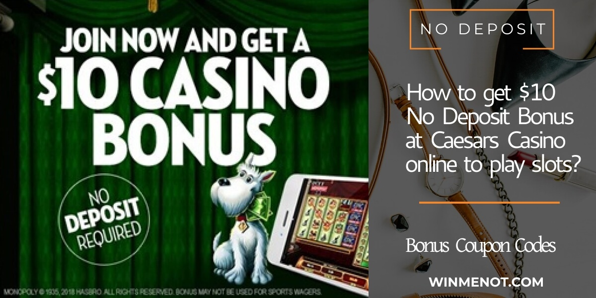 How to get $10 No Deposit Bonus at Caesars casino online to play slots