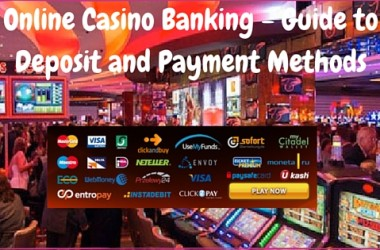 Casino Deposit Methods - Depositing Guide for Online Casinos
