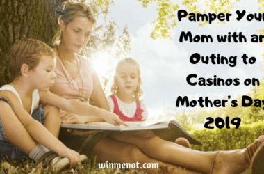 Pamper your mom with an outing to casinos on Mother's Day 2019