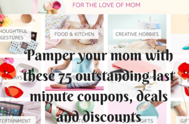 Pamper your mom with these 75 outstanding last minute coupons, deals and discounts.