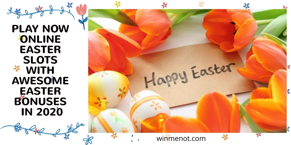 Play Now Online Easter Slots with Awesome Easter Bonuses in 2020