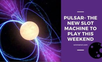 Pulsar- The new slot game to play this weekend