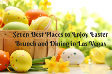 Seven Best Places to Enjoy Easter Brunch and Dining in Las Vegas
