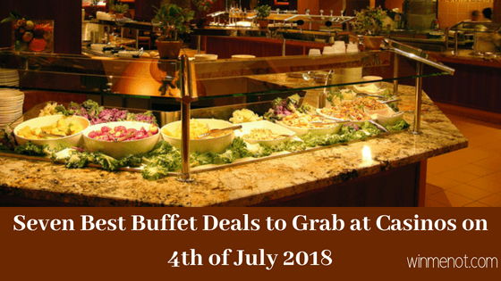 Seven best Buffet deals to grab at casinos on 4th of July 2018