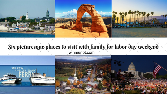 Six picturesque places to visit with family for labor day weekend