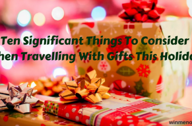Ten Significant Things To Consider When Travelling With Gifts This Holiday