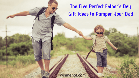 The Five Perfect Father's Day Gift Ideas to Pamper Your Dad