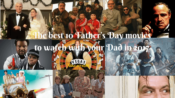 The best 10 Father's Day movies to watch with your Dad in 2017