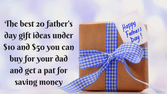 The best 20 father's day gift ideas under $10 and $50 you can buy for your dad and get a pat for saving money