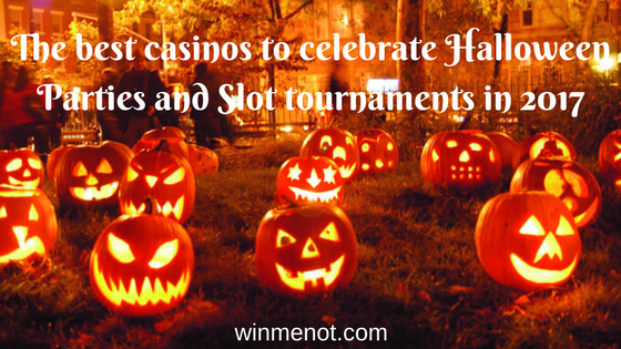 The best casinos to celebrate Halloween Parties and Slot tournaments in 2017