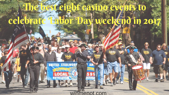 The best eight casino events to celebrate Labor Day weekend in 2017