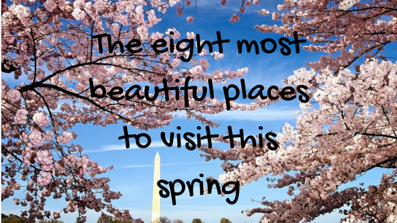 The eight most beautiful places to visit this spring