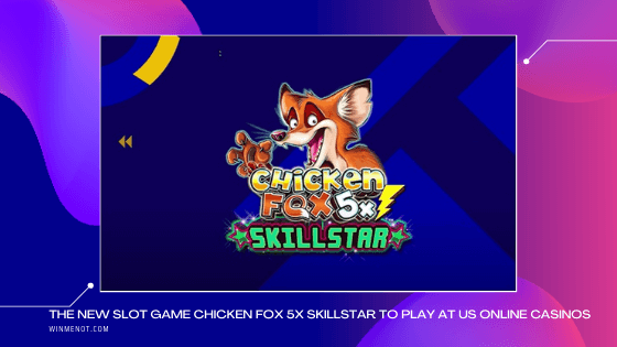 The new slot game Chicken Fox 5x Skillstar to play at US online casinos