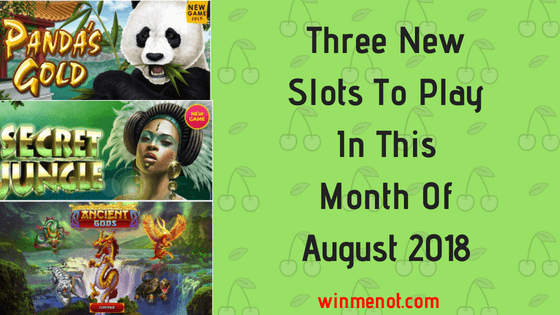 Three New Slots To Play This Month Of August 2018