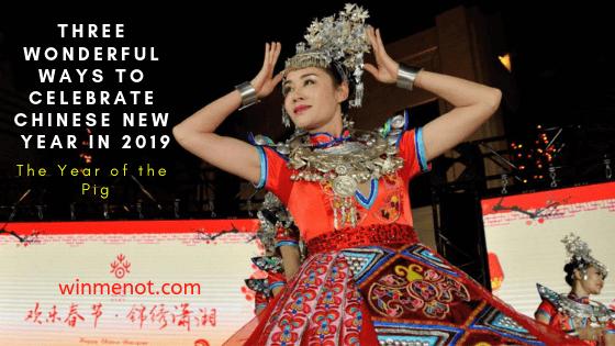 Three wonderful ways to celebrate Chinese New Year in 2019
