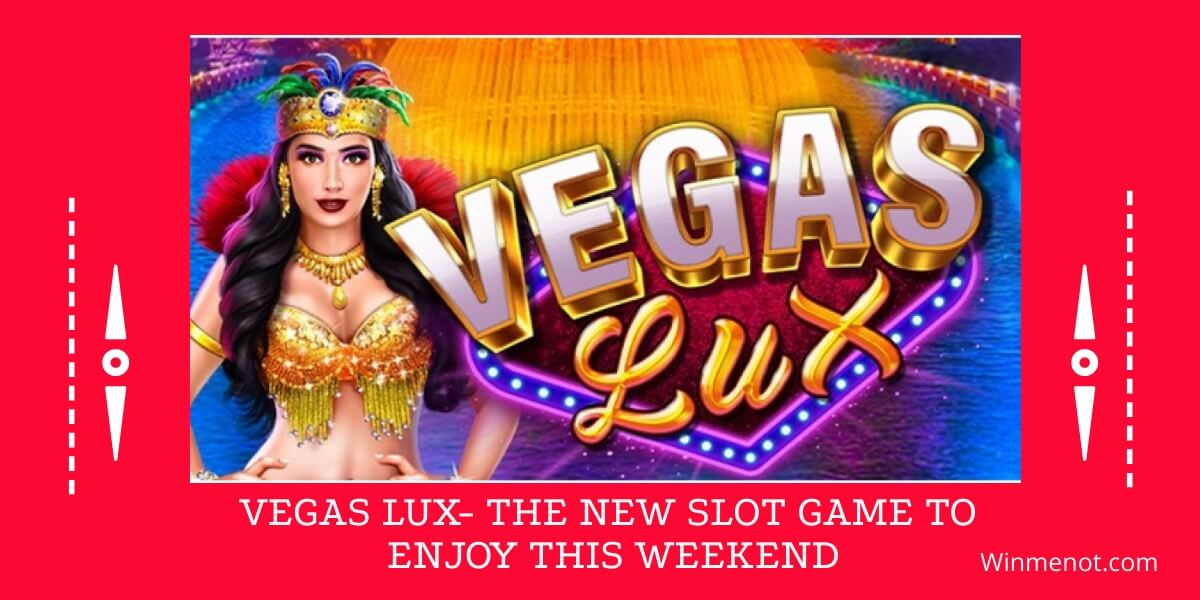 Vegas Lux- The new slot game to enjoy this weekend