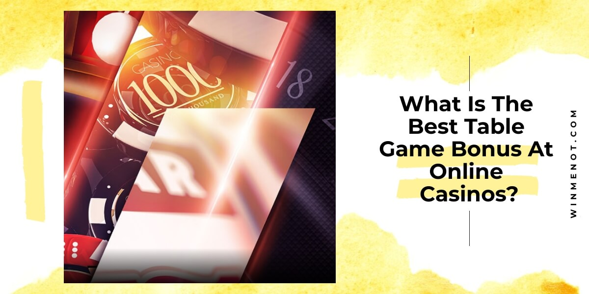 What Is The Best Table Game Bonus At Online Casinos