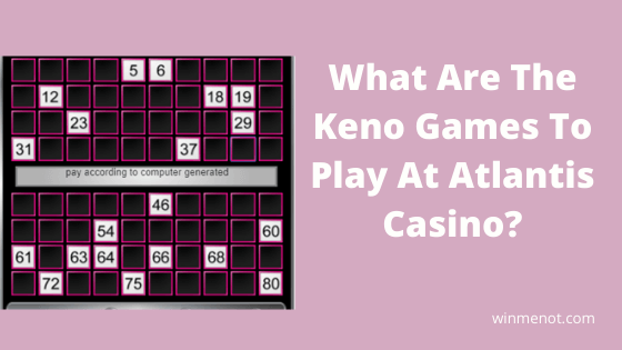 What are the Keno Games To Play At Atlantis Casino