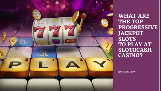 What are the top ProgresSive Jackpot Slots to play at Slotocash Casino